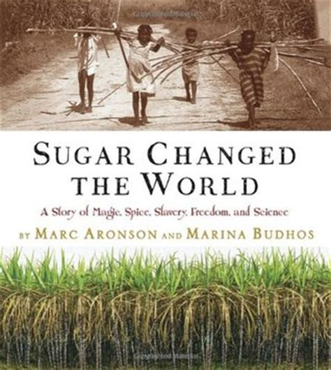 the science of freedom books sugar changed the world a story of magic spice slavery