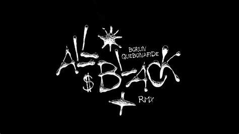 all black bokun ft quebonafide all black remix youtube