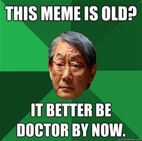 Hot Doctor Meme - this meme is old it better be doctor by now high