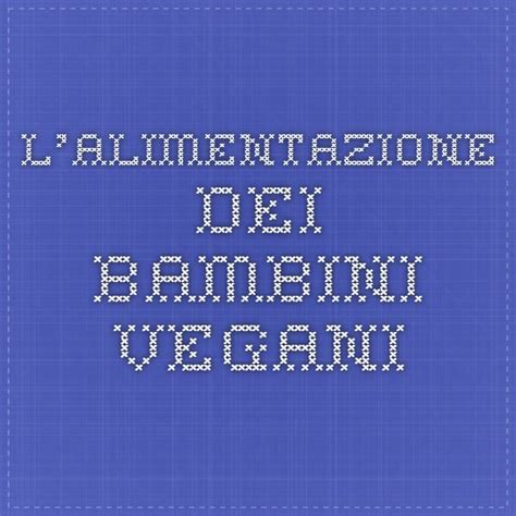 alimentazione vegana nei bambini 17 best images about b i m b i on posts