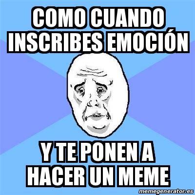 Crear Un Meme - meme okay guy como cuando inscribes emoci 211 n y te ponen a