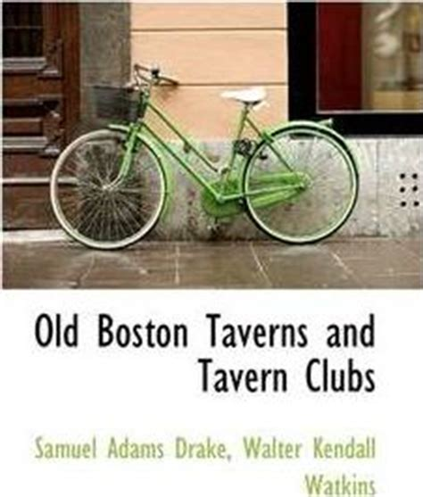 boston taverns and tavern clubs classic reprint books boston taverns and tavern clubs samuel