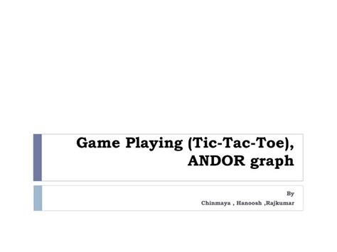 Ppt Game Playing Tic Tac Toe Andor Graph Powerpoint Tic Tac Toe Ppt