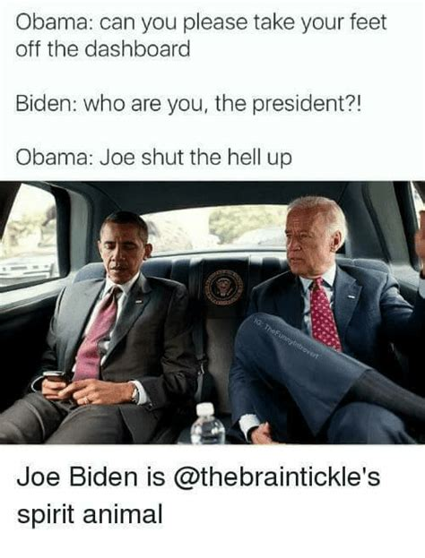 Biden Obama Trump Memes - obama can you please take your feet off the dashboard biden who are you the president obama