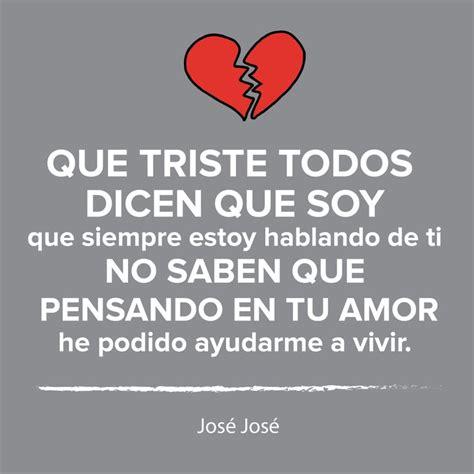 Tu Amor He Podido Ayudarme A Vivir Josejose Citas Frases | 177 best images about canciones on pinterest