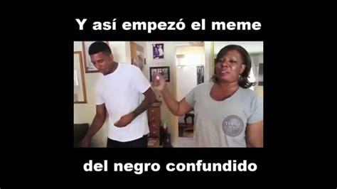 Negro Meme - el origen de el meme quot negro confundido quot youtube