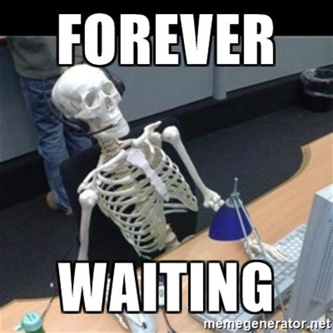 Waiting Memes - forever waiting skeleton computer meme generator