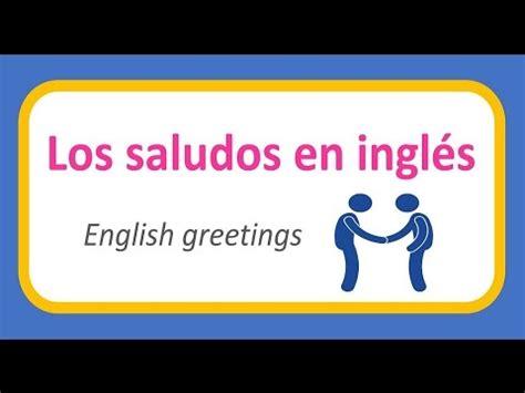 youtube imagenes saludos en ingles los saludos en ingl 233 s youtube