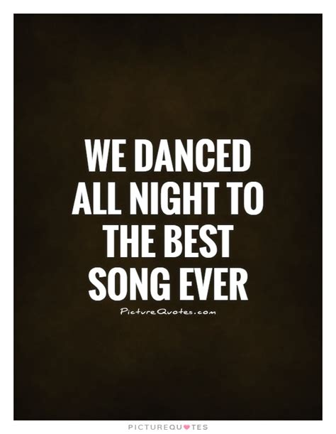 the best song ever we danced all night to the best song ever picture quotes