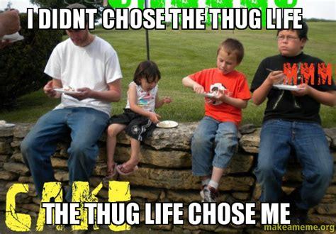 didnt chose  thug life  thug life chose