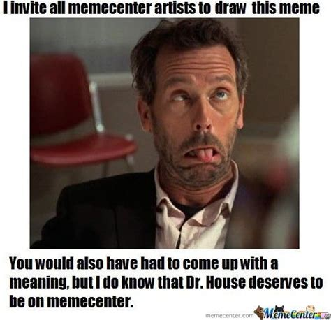 Memes House - dr house by nightwalker384 meme center
