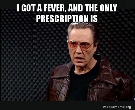more cowbell meme i got a fever and the only prescription is snl more
