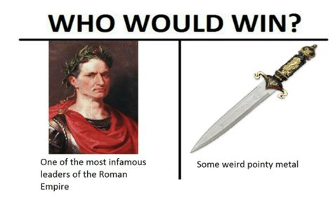 Roman Empire Memes - who would win in ap one of the most infamous some weird pointy metal leaders of the roman