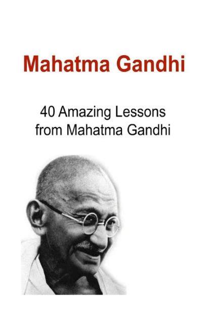 mahatma gandhi biography en espanol mahatma gandhi 40 amazing lessons from mahatma gandhi