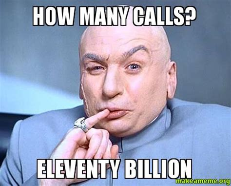 Call Meme - how many calls eleventy billion make a meme