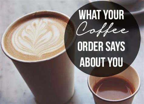 what your coffee says about you what your coffee order says about you but first coffee