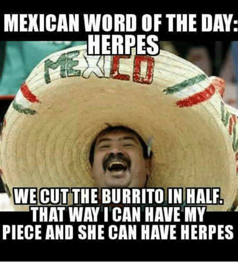 But We All She Has Herpes by Mexican Word Of The Day Herres We Cut The Burrito In Half