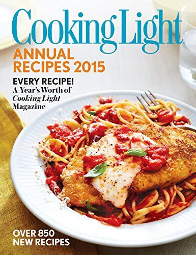 cooking light magazine recipes cooking light annual recipes 2015 every recipe a year s