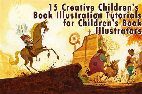 libro illustrating childrens books creating 15 creative children s book illustration tutorials for children s book illustrators tutorials