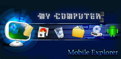 explorer mobile for android my computer mobile explorer app apk free for