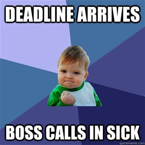 Sick Child Meme - deadline arrives boss calls in sick success kid quickmeme