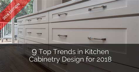kitchen cabinet trends 2018 9 top trends in kitchen cabinetry design for 2018 home