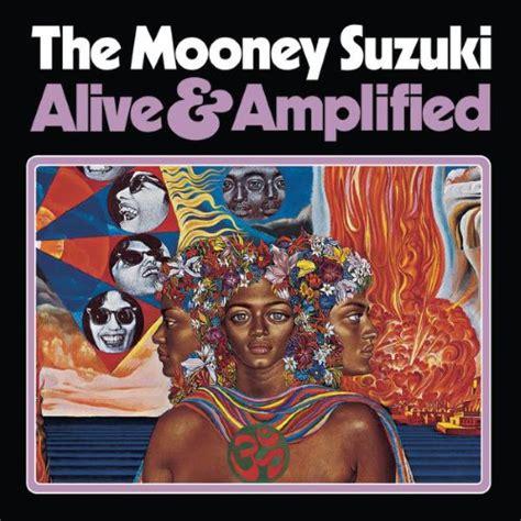 The Mooney Suzuki by The Mooney Suzuki Alive Lified Reviews Album Of