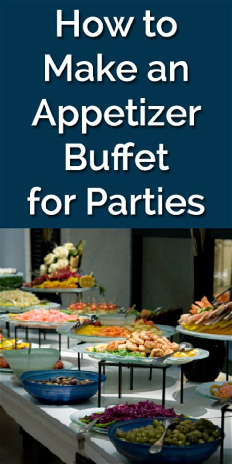 How To Plan The Perfect Appetizer Buffet Party How To Make A Buffet