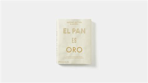 libro bread is gold massimo bottura y amigos el pan es oro phaidon atable es