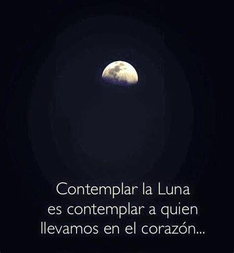 se como la luna frases pw contemplar la luna es contemplar a quien llevamos en el