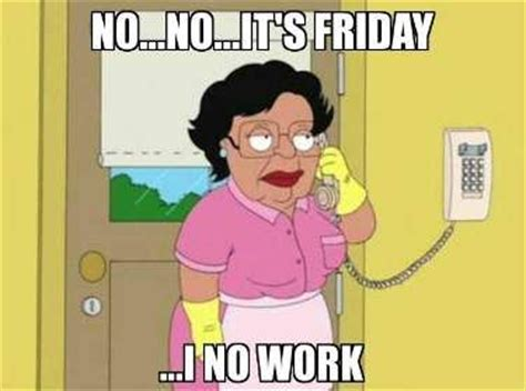 Hefinds Friday Clean Up by 25 Best Ideas About Friday Meme On Weekend