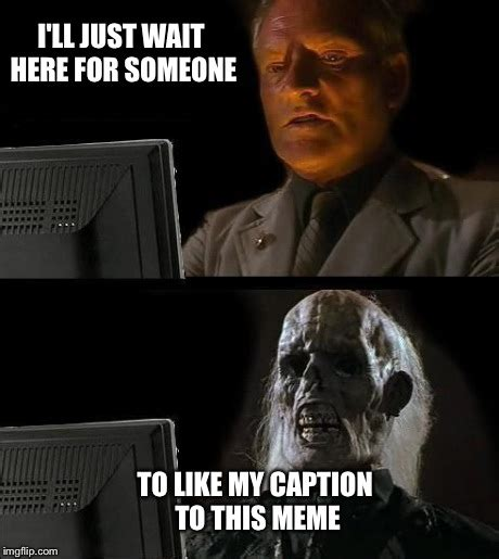 Meme Caption Maker - ill just wait here meme imgflip