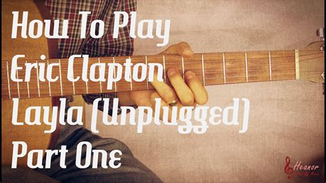 tutorial guitar layla how to play layla unplugged by eric clapton guitar