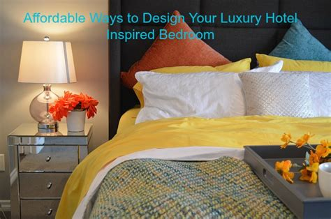 ways to design your bedroom affordable ways to design your luxury hotel inspired bedroom