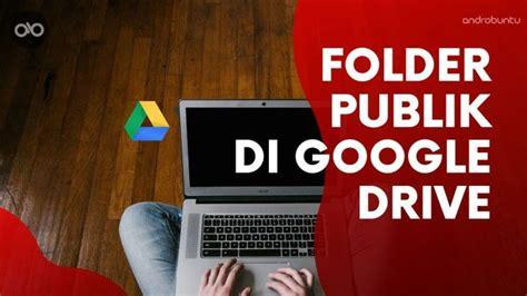 membuat folder google drive  bisa diakses