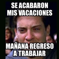 im genes memes vacaciones meme crying peter parker se acabaron mis vacaciones