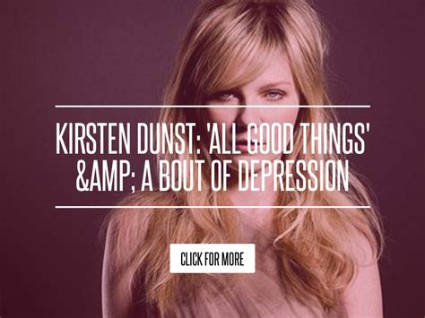 Kirsten Dunst All Things A Bout Of Depression by Kirsten Dunst All Things A Bout Of Depression