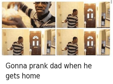 Black Fathers Day Meme - gonna prank dad when he gets home day1 day 2 day 817 gonna