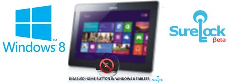 Disable Home Button by Disable Home Button On Windows 8 Tablets Surelock