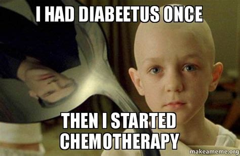 Chemo Meme - i had diabeetus once then i started chemotherapy there