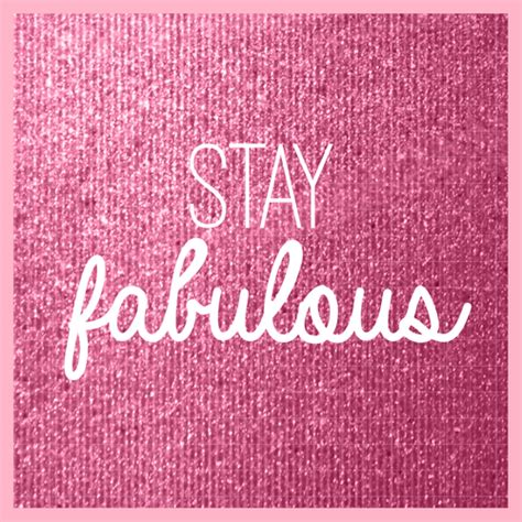 Things Glittery And Fab by Stay Fabulous Quotes Quotesgram