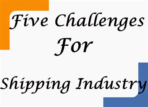 shipping industry challenges five future challenges ahead shipping industry