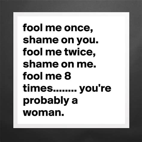fool me once 1780894198 products 171 fool me once shame on you fool me twice shame o 187 boldomatic shop