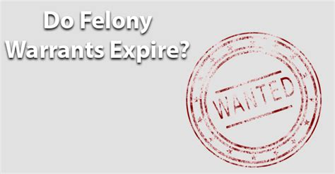 bench warrant expiration do felony warrants expire