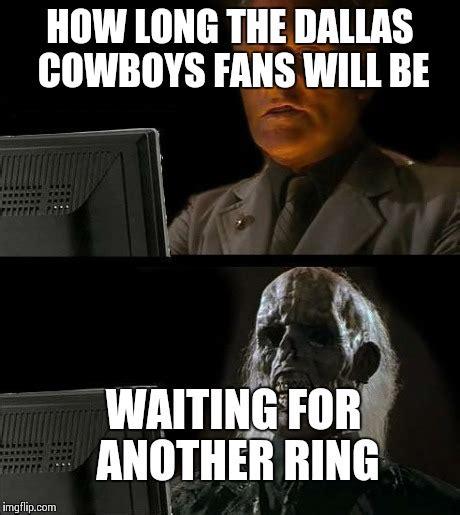 Dallas Cowboys Fans Memes - ill just wait here meme imgflip