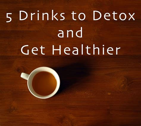 Do Detox Drinks Work Reddit by 5 Drinks To Detox And Get Healthier Explained Health