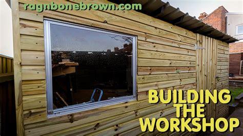 building  workshop shed part    youtube