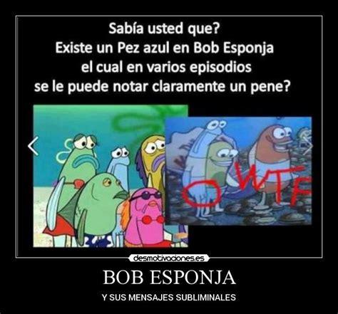 mensajes subliminales bob esponja en español bob esponja desmotivaciones