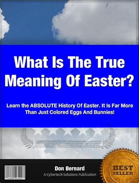 what is the real meaning of what is the true meaning of easter by don bernard nook