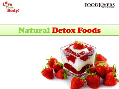 Why Detox Food by Detox Your Naturally By Healthy And Foods